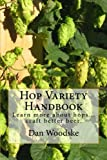 Hop Variety Handbook: Learn More About Hop...Create Better Beer.: Volume 1