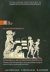 Evénement, récit, histoire officielle : l'écriture de l'histoire dans les monarchies antiques : colloque du Collège de France, chaire de civilisation ... Marguerite-de-Navarre, 24-25 juin 2000