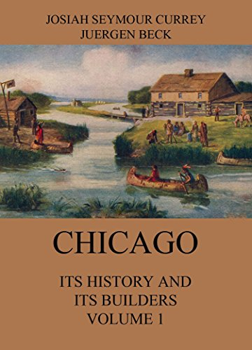 Chicago: Its History and its Builders, Volume 1 (English Edition)