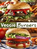 Veggie Burgers: 50 Delicious Vegan Burger Recipes (Veganized Recipes)