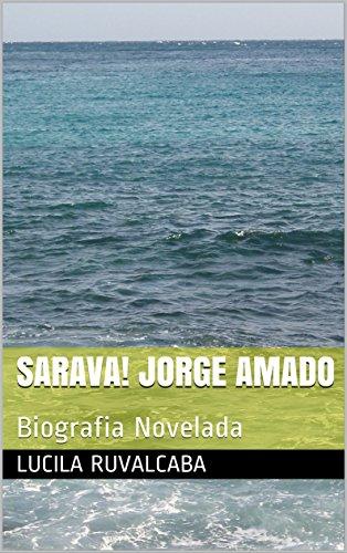Sarava! Jorge Amado: Biografia Novelada