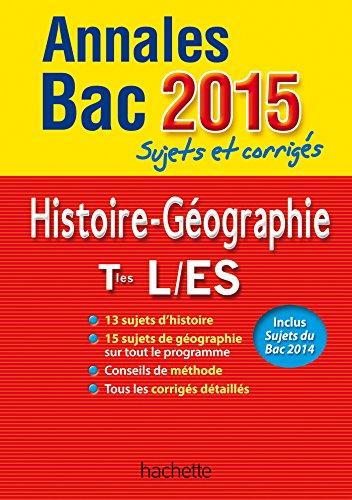 Annales Bac 2015 sujets et corrigés - Histoire-Géographie Terminales L, ES par Catherine Guillerit, Florence Nielly