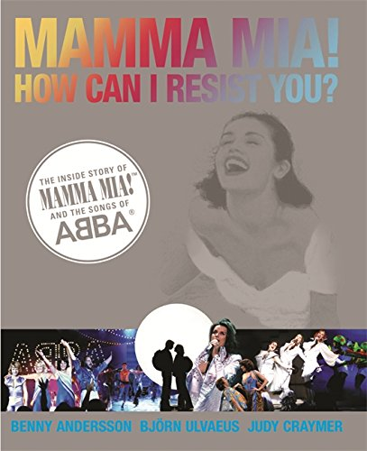 mamma-mia-how-can-i-resist-you-the-inside-story-of-mamma-mia-and-the-songs-of-abba