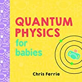 Quantum Physics for Babies: 1 (Baby University)