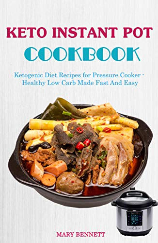 Keto Instant Pot Cookbook: Ketogenic Diet Recipes for Pressure Cooker - Healthy Low Carb Made Fast And Easy (English Edition)