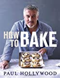 How to Bake by Hollywood, Paul (2012) Hardcover