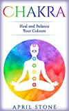 Chakra: Heal and Balance Your Colors (April Stone - Spirituality Book 7)