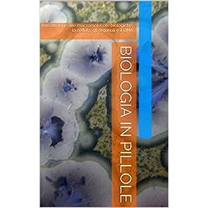 Biologia in pillole: Introduzione alle macromolecole biologiche, la cellula, gli organuli e il DNA