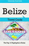 Belize Travel Guide: The Top 10 Highlights in Belize