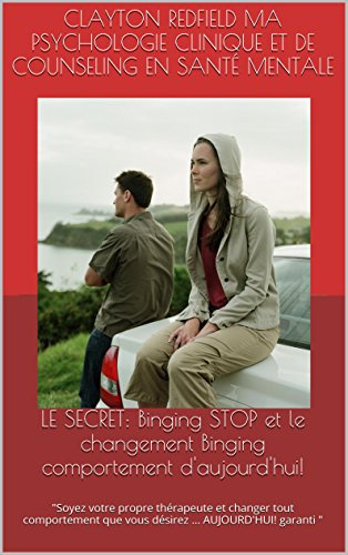 le-secret-binging-stop-et-le-changement-binging-comportement-d-39-aujourd-39-hui-soyez-votre-propre-thrapeute-et-changer-tout-comportement-que-vous-dsirez-aujourd-39-hui-garanti