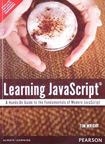 Learning Javascript: A Hands-On Guide To The Fundamentals Of Modern Javascript par Tim Wright