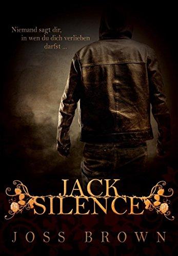 Jack Silence: Niemand sagt dir, in wen du dich verlieben darfst von [Brown, Joss]