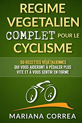 Couverture du livre REGIME VEGETALIEN COMPLET POUR LE CYCLISME: Inclus : 50 recettes végétaliennes qui vous aideront à pédaler plus vite et à vous sentir en forme.