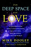From Deep Space with Love: A Conversation about Consciousness, the Universe, and Building a Better World by Mike Dooley