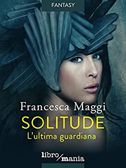Solitude: L'ultima guardiana di [Maggi, Francesca]
