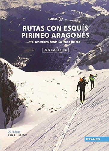 RUTAS CON ESQUÍS PIRINEO ARAGONÉS TOMO II: 80 RECORRIDOS DESDE SALLENT A ORDESA (Rutas Esquis Pirineo Aragones) por JORGE GARCÍA-DIHINIX VILLANOVA