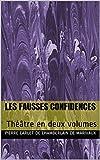 Les Fausses Confidences: Théâtre en deux volumes (French Edition)