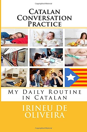 Catalan Conversation Practice: My Daily Routine in Catalan: Volume 1