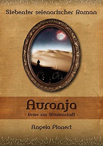 Auronja: Reise zur Wüstenstadt (Selenorischer Roman 7) (German Edition)
