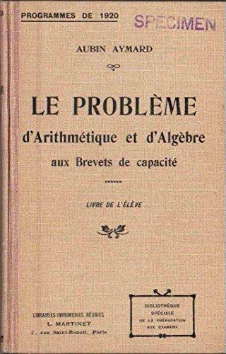 Le problème aux brevets de capacité (arithmétique, algèbre, géométrie). livre de l'élève. par AYMARD André