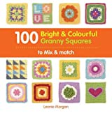 [(100 Bright & Colourful Granny Squares to Mix & Match)] [ By (author) Leonie Morgan ] [January, 2013]