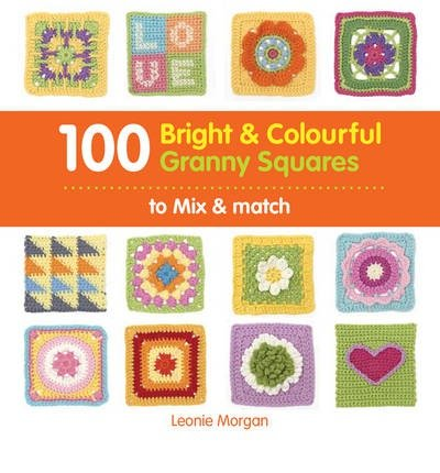 100 Bright & Colourful Granny Squares to Mix & Match (Paperback) - Common