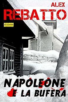 Napoleone e la bufera di [Rebatto Alex]