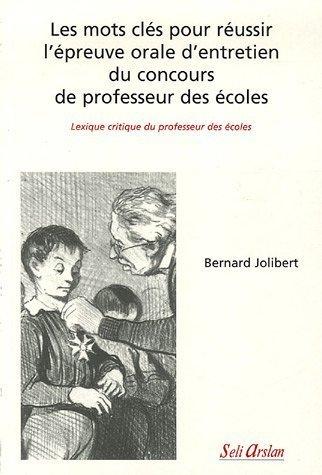 Les mots clés pour réussir l'épreuve orale d'entretien du concours de professeur des écoles : Lexique critique du professeur des écoles de Bernard Jolibert (24 janvier 2006) Broché
