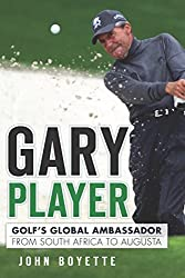 Gary Player: Golf's Global Ambassador from South Africa to Augusta (Sports) (English Edition)