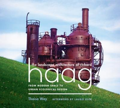 By Thaeisa Way ; Thaisa Way ; Laurie Olin ; Marc Treib ( Author ) [ Landscape Architecture of Richard Haag: From Modern Space to Urban Ecological Design By Apr-2015 Hardcover