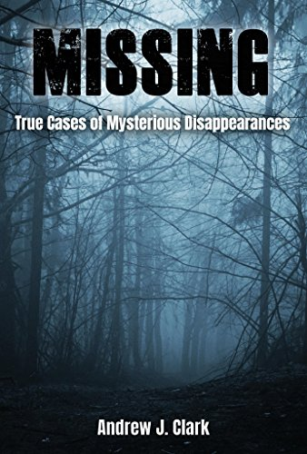 Missing: True Cases of Mysterious Disappearances (English Edition)