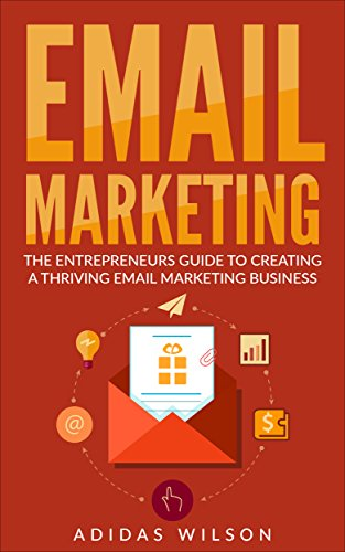 Email Marketing : The Entrepreneurs Guide To Creating A Thriving Email Marketing Business (English Edition)
