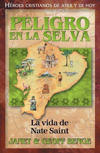 Peligro En La Selva: La Vida de Nate Saint (Heroes Cristianos De Ayer Y Hoy) por Janet Benge