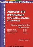Annales BTS d' économie expiquées, analysées et corrigées - Epreuve commundes des BTS tertiaire, 5 sujets d'examen et 6 sujets d'entraînement - corrigés en détail