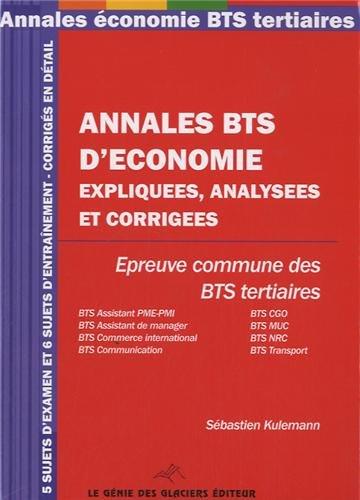 annales-bts-d-39-conomie-expiques-analyses-et-corriges-epreuve-commundes-des-bts-tertiaire-5-sujets-d-39-examen-et-6-sujets-d-39-entranement-corrigs-en-dtail