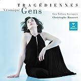 Véronique Gens ~ Tragédiennes / Les Talens Lyriques - Christophe Rousset