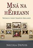 Mna na hEireann: The Women Who Shaped Ireland by Nicola Depuis (2009-10-07)