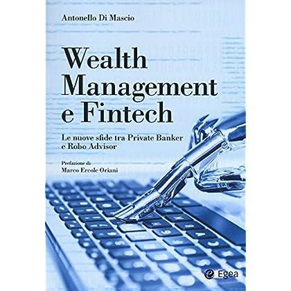 Wealth Management E Fintech. Le Nuove Sfide Tra Private Banker E Robo Advisor