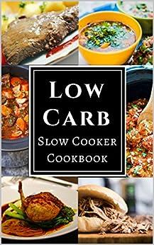 Low Carb Slow Cooker Cookbook: Assortment of Delicious Low Carb Diet Slow Cooker Recipes! (English Edition) par [McMorris, Chris]