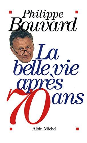 La Belle Vie après 70 ans (POD) par Philippe Bouvard