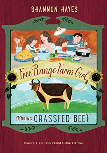 Cooking Grassfed Beef: Healthy Recipes From Nose to Tail (Free Range Farm Girl Book 1) (English Edition) - Grass Fed Carne