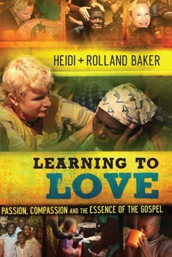 Learning to Love: Passion, Compassion and the Essence of the Gospel by Heidi Baker (2013-02-15)