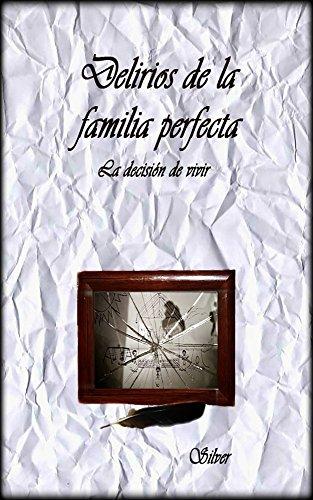 Delirios de la familia perfecta: La decisión de vivir por Silver Autor