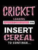 Cricket Loading 75% Insert Cereal To Continue: Blank Lined Notebook Journal - Dartan Creations, Tara Hayward