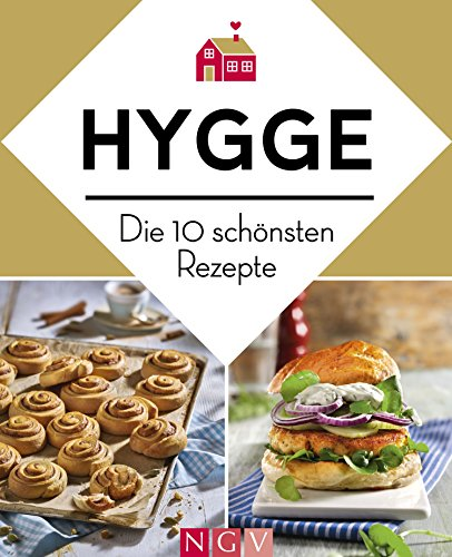 Hygge - Die 10 schönsten Rezepte: Dänische Küche zum Wohlfühlen