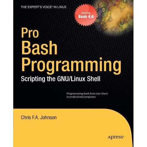 Pro Bash Programming: Scripting the Linux Shell (Expert's Voice in Linux) by Chris F. A. Johnson (2009-10-18)