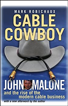 Cable Cowboy: John Malone and the Rise of the Modern Cable Business by [Robichaux, Mark]