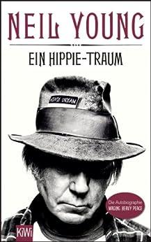 Ein Hippie-Traum: Die Autobiographie Waging Heavy Peace (KiWi) (German Edition) by [Young, Neil]