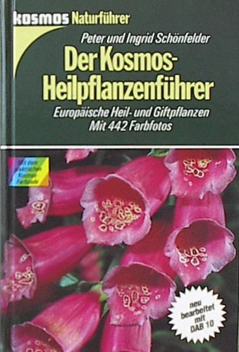 Der Kosmos - Heilpflanzenführer. Europäische Heil- und Giftpflanzen