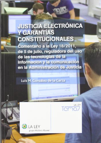 Justícia Electrónica Y Garantías Constitucionales (Temas La Ley) por Luis Miguel González de la Garza